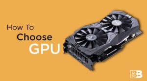 How To Choose A GPU
